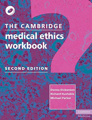 The Cambridge Medical Ethics Workbook By Dickenson, Donna/ Huxtable, Richard/ Parker, Michael